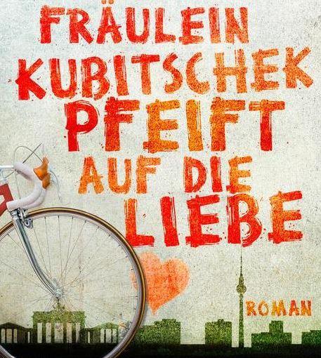 Anna Stein: Fräulein Kubitschek pfeift auf dieLiebe