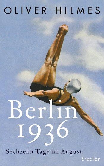 Oliver Hilmes: Berlin1936