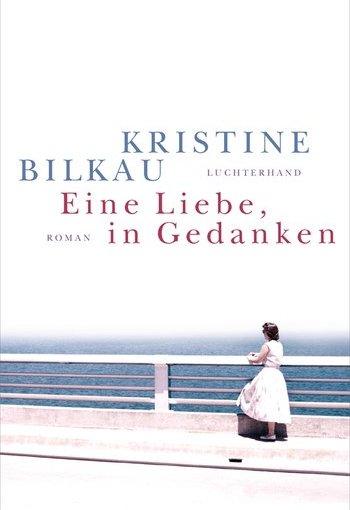 Kristine Bilkau: Eine Liebe, inGedanken